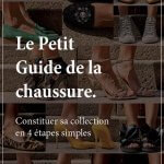 Le petit guide de la chaussure - Constituer sa collection en quatre étapes